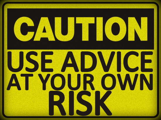 CAUTION: USE ADVICE AT YOUR OWN RISK!
